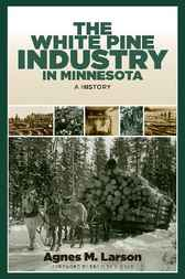 White Pine Industry in Minnesota by Agnes M. Larson
