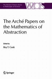 The Arche Papers on the Mathematics of Abstraction by Roy T. Cook