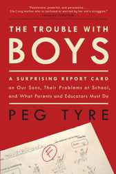 The Trouble with Boys by Peg Tyre