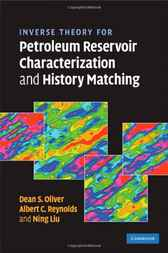 Inverse Theory for Petroleum Reservoir Characterization and History Matching by Dean S. Oliver