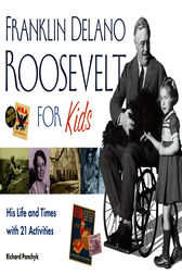 Franklin Delano Roosevelt for Kids by Richard Panchyk