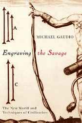 Engraving the Savage by Michael Gaudio