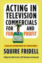 Acting in Television Commercials for Fun and Profit, 4th Edition