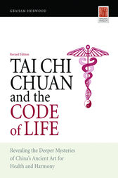 Tai Chi Chuan and the Code of Life by Graham Horwood