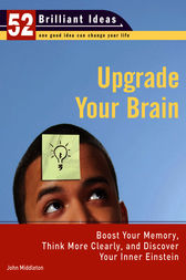 Upgrade Your Brain (52 Brilliant Ideas) by John Middleton