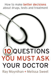 Ten Questions You Must Ask Your Doctor by Ray Moynihan