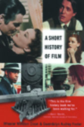 A Short History of Film by Wheeler Winston Dixon