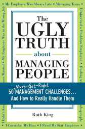 Ugly Truth about Managing People by Ruth King