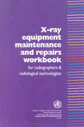 X-ray Equipment Maintenance and Repairs Workbook for Radiographers and Radiological Technologists by Ian R. McClelland