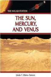 The Sun, Mercury, and Venus by Linda T. Elkins-Tanton