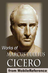 Works of Marcus Tullius Cicero by MobileReference