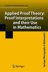 Applied Proof Theory: Proof Interpretations and their Use in Mathematics by Ulrich Kohlenbach