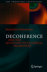 Decoherence and the Quantum-To-Classical Transition by Maximilian Schlosshauer