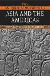 The Ancient Languages of Asia and the Americas by Roger D. Woodard