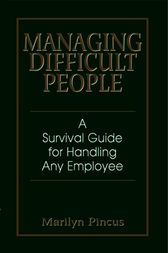 Managing Difficult People by Marilyn Pincus