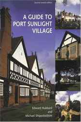 A Guide to Port Sunlight Village by Edward Hubbard
