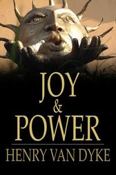 Joy & Power by Henry Van Dyke