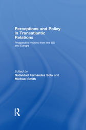 Perceptions and Policy in Transatlantic Relations by Natividad Fernández Sola