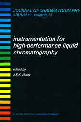Instrumentation for High Performance Liquid Chromatography by J.F.K. Huber
