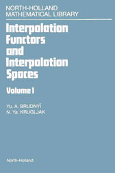 Interpolation Functors and Interpolation Spaces by Yu A. Brudnyi