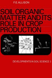 Soil organic matter and its role in crop production by F.E. Allison