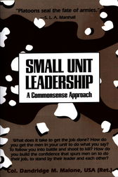 Small Unit Leadership by Dandridge M. Malone