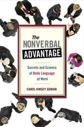 The Nonverbal Advantage by Carol Kinsey Goman