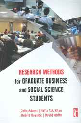 Research Methods for Graduate Business and Social Science Students by John Adams