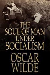 The Soul of Man under Socialism by Oscar Wilde