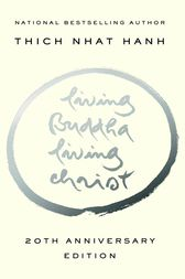 Living Buddha, Living Christ 10th Anniversary Edition by Thich Nhat Hanh