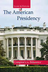 The American Presidency by Encyclopaedia Britannica Inc