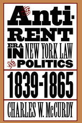 Anti-Rent Era in New York Law and Politics, 1839-1865 by Charles W. McCurdy