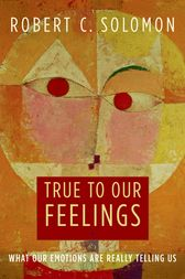True to Our Feelings by Robert C. Solomon