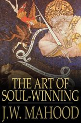 The Art of Soul-Winning by J.W. Mahood
