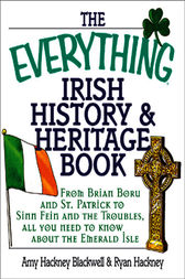 The Everything Irish History & Heritage Book by Amy Hackney Blackwell