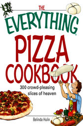 The Everything Pizza Cookbook by Belinda Hulin