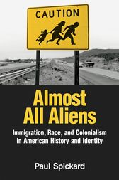 Almost Aliens: Immigration, Race and Colonialism in American History and Identity by Paul Spickard