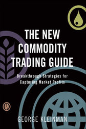 The New Commodity Trading Guide by George Kleinman