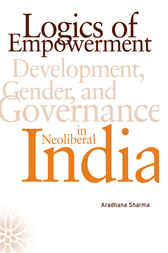 Logics of Empowerment by Aradhana Sharma