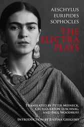 The Electra Plays by Aeschylus; Euripides; Sophocles;  Paul Woodruff;  Justina Gregory