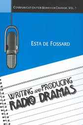 Writing and Producing Radio Dramas by Esta de Fossard