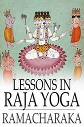 Lessons in Raja Yoga by Yogi Ramacharaka