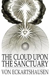 The Cloud Upon the Sanctuary by Karl von Eckartshausen
