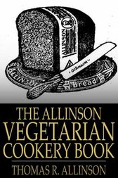 The Allinson Vegetarian Cookery Book by Thomas R. Allinson