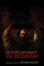 Law, Politics, and Morality in Judaism by Michael Walzer