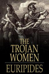 The Trojan Women by Euripides;  Gilbert Murray