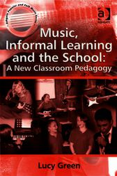 Music, Informal Learning and the School: A New Classroom Pedagogy by Lucy Green