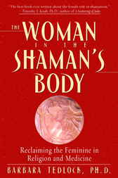The Woman in the Shaman's Body by Barbara Tedlock