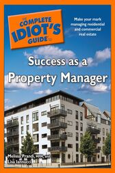 The Complete Idiot's Guide to Success as a Property Manager by Lisa Iannucci