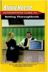 The Blood-Horse Authoritative Guide to Betting by Staff and Correspondents of Blood-Horse Publications